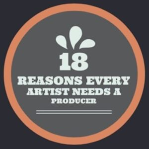 18 Reasons Every Artist Needs a Producer