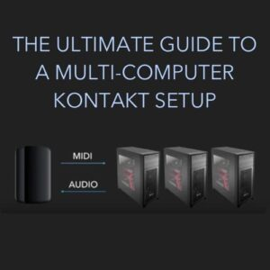 Ultimate Guide to a Multi Computer Kontakt Setup
